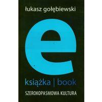 E-booki, E-książka- book. Szerokopasmowa kultura - Łukasz Gołębiewski