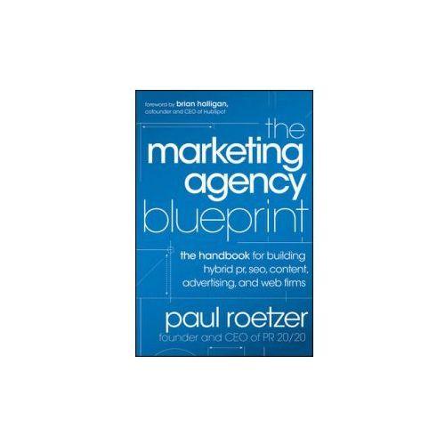 Biblioteka biznesu, The Marketing Agency Blueprint : The Handbook For Building Hybrid PR, SEO, Content, Advertising, And Web Firms