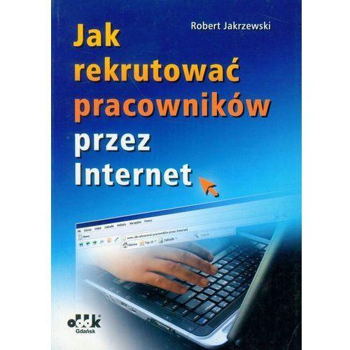 Informatyka, Jak rekrutować pracowników przez Internet - Jakrzewski Robert (opr. miękka)