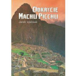 Odkrycie Machu Picchu (opr. broszurowa)