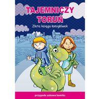 Książki dla dzieci, Tajemniczy Toruń Złota księga łamigłówek - Guzowska Beata, Jagielski Mateusz (opr. miękka)