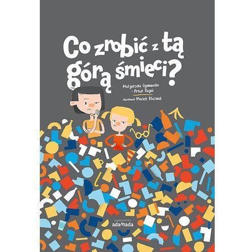 Książki dla dzieci, Co zrobić z tą górą śmieci. Darmowy odbiór w niemal 100 księgarniach! (opr. broszurowa)