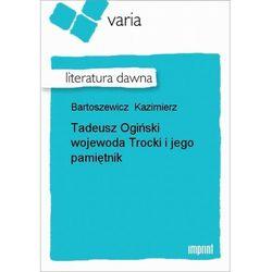 Tadeusz Ogiński wojewoda Trocki i jego pamiętnik - Kazimierz Bartoszewicz - ebook