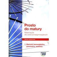 Matematyka, MATEMATYKA LO ZAKRES ROZSZERZONY WARTOŚĆ BEZWZGLĘDNA PARAMETRY WEKTORY PROSTO DO MATURY (opr. broszurowa)