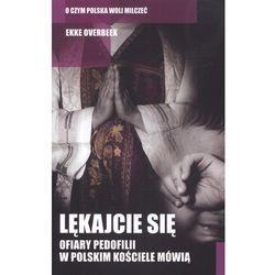 LĘKAJCIE SIĘ. OFIARY PEDOFILII W POLSKIM KOŚCIELE MÓWIĄ (opr. miękka)