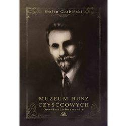 Muzeum dusz czyśćcowych - Stefan Grabiński (opr. twarda)
