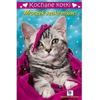 Książki dla dzieci, Kochane kotki. Mruczek szuka miłości (opr. broszurowa)