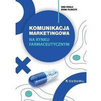 Biblioteka biznesu, Komunikacja marketingowa na rynku farmaceutycznym - anna rogala, bogna pilarczyk