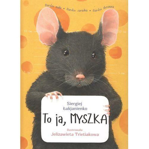 Książki dla dzieci, To ja MYSZKA / Grupa Cogito. Darmowy odbiór w niemal 100 księgarniach! (opr. twarda)