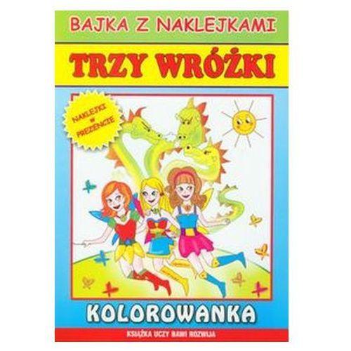 Kolorowanki, Trzy wróżki Bajka z naklejkami - Literat OD 24,99zł DARMOWA DOSTAWA KIOSK RUCHU