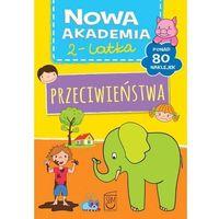 Książki dla dzieci, Przeciwieństwa, Nowa Akademia 2-latka - SBM (opr. broszurowa)