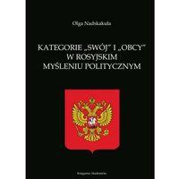 Publicystyka, eseje, polityka, Kategorie swój i obcy w rosyjskim myśleniu politycznym - Nadskakuła Olga - ebook