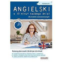 Angielski w 15 minut każdego dnia! B1-B2 (opr. broszurowa)