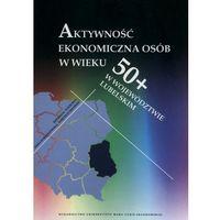 Książki o biznesie i ekonomii, Aktywność ekonomiczna osób w wieku 50+ w województwie lubelskim
