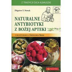 Naturalne Antybiotyki z Bożej Apteki - Zbigniew T. Nowak