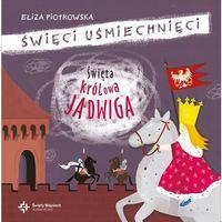 Literatura młodzieżowa, Święta królowa jadwiga. święci uśmiechnięci - eliza piotrowska (opr. twarda)