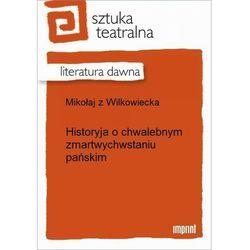 Historyja o chwalebnym zmartwychwstaniu pańskim - Mikołaj z Wilkowiecka - ebook