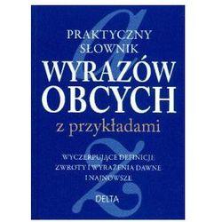 Praktyczny słownik wyrazów obcych z przykładami (opr. twarda)
