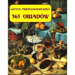 365 obiadów + jadłospis na cały rok - Lucyna Ćwierczakiewiczowa