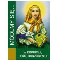 Książki religijne, Módlmy się...W depresji, lęku, odrzuceniu (opr. miękka)