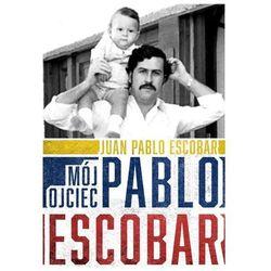 Mój ojciec Pablo Escobar (opr. miękka)