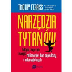 Narzędzia tytanów. Taktyki, zwyczaje i nawyki milionerów, ikon popkultury i ludzi wybitnych - Timothy Ferriss (opr. miękka)