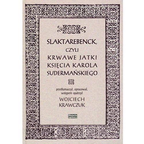 Historia, Slaktarebenck, czyli Krwawe jatki księcia Karola Sudermańskiego (opr. miękka)