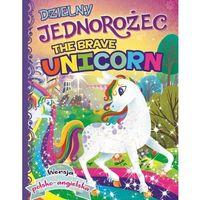 Książki dla dzieci, Dzielny jednorożec/The brave unicorn (opr. twarda)