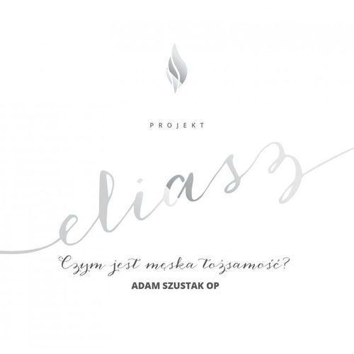 Audiobooki, Projekt: ELIASZ. Czym jest męska tożsamość? - Adam Szustak OP