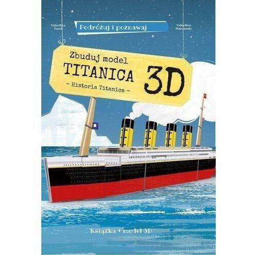 Książki dla dzieci, Zbuduj model Titanica 3D. Podróżuj, ucz się i poznawaj