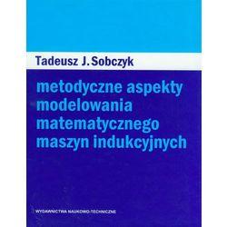 Metodyczne aspekty modelowania matematycznego maszyn indukcyjnych (opr. twarda)