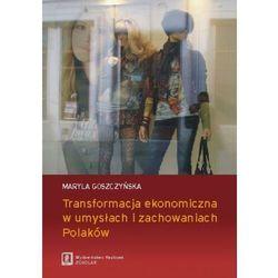 Transformacja ekonomiczna w umysłach i zachowaniach Polaków - Maryla Goszczyńska - ebook