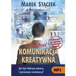 Komunikacja kreatywna. Jak być dobrym mówcą i sprawnym rozmówcą - Marek Stączek
