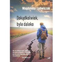 Literatura kobieca, obyczajowa, romanse, Dokądkolwiek, byle daleko (opr. miękka)