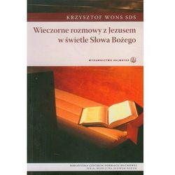 Wieczorne rozmowy z Jezusem w świetle Słowa Bożego - Krzysztof Wons