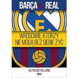 Barca vs. Real. Wrogowie, którzy nie mogą bez siebie żyć - Alfredo Relano - ebook