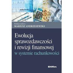 Ewolucja sprawozdawczości i rewizji finansowej w systemie rachunkowości (opr. miękka)