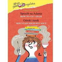 Książki dla dzieci, Sposób na Adama. Górski żurek - PAWEŁ BERĘSEWICZ (opr. twarda)