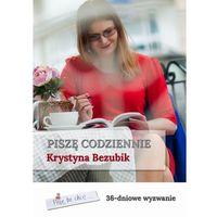 E-booki, Piszę codziennie. 36-dniowe wyzwanie - Krystyna Bezubik (PDF)