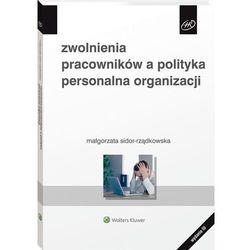 Zwolnienia pracowników a polityka personalna.. - Małgorzata Sidor-Rządkowska - książka (opr. broszurowa)