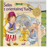 Książki dla dzieci, Świat oczyma dziecka. Selim z orientalnej Turcji (opr. miękka)