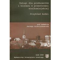Biblioteka biznesu, Usługi dla producentów i biznesu w przestrzeni wielkomiejskiej (opr. miękka)