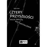 Biblioteka biznesu, Cztery przyszłości - Peter Frase (opr. miękka)