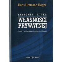 Biblioteka biznesu, Ekonomia i etyka własności prywatnej Studia z zakresu ekonomii politycznej i filozofii (opr. miękka)