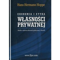 Ekonomia i etyka własności prywatnej Studia z zakresu ekonomii politycznej i filozofii (opr. miękka)