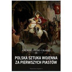 Polska sztuka wojenna za pierwszych Piastów. Darmowy odbiór w niemal 100 księgarniach!