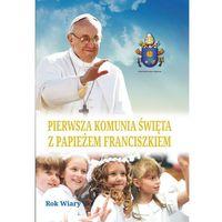Książki religijne, Pierwsza Komunia Święta z Papieżem Franciszkiem (opr. twarda)