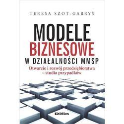 Modele biznesowe w działalności MMSP - Teresa Szot-Gabryś (opr. miękka)