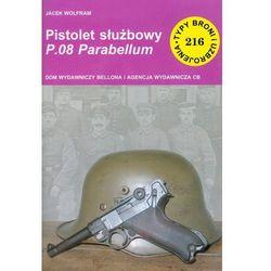 Jacek Wolfram. Pistolet służbowy P.08 Parabellum. (opr. broszurowa)
