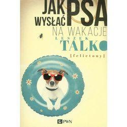 Jak wysłać psa na wakacje - Wysyłka od 5,99 - kupuj w sprawdzonych księgarniach !!! (opr. miękka)